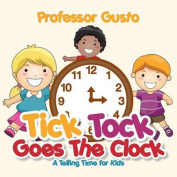 Tick Tock Goes the Clock -A Telling Time Book for Kids