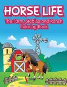 Horse Life. the Farm, Stables and Ranch Coloring Book