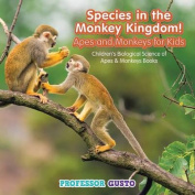 Species in the Monkey Kingdom! Apes and Monkeys for Kids - Children's Biological Science of Apes & Monkeys Books