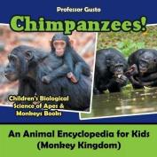 Chimpanzees! an Animal Encyclopedia for Kids (Monkey Kingdom) - Children's Biological Science of Apes & Monkeys Books