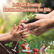 Let's Get Growing! Sustainable Gardening for Kids - Children's Conservation Books