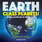 Earth Class Planets! - Where Can We Live in the Universe - Cosmology for Kids - Children's Cosmology Books