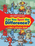 Can You Spot the Difference? a Boy's Activity Book