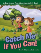 Catch Me If You Can! a Search and Find Adventure Activity Book