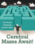 Cerebral Mazes Await! the Heady Challenge Activity Book