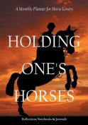 Holding One's Horses. a Monthly Planner for Horse Lovers