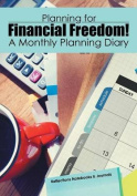 Planning for Financial Freedom! a Monthly Planning Diary