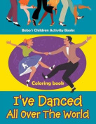I've Danced All Over the World Coloring Book