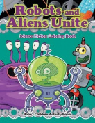 Robots and Aliens Unite