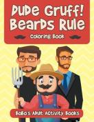 Dude Gruff! Beards Rule Coloring Book