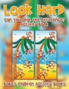 Look Hard. Can You Spot the Difference? Activity Book