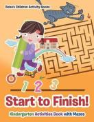 Start to Finish! Kindergarten Activities Book with Mazes