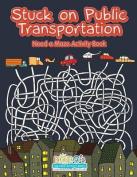 Stuck on Public Transportation, Need a Maze Activity Book