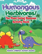 Humongous Herbivores! the Plant Eating Dinosaur Activity Book