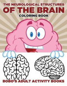 The Neurological Structures of the Brain Coloring Book