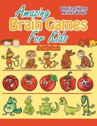 Amazing Brain Games for Kids Activity Book
