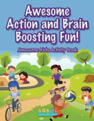Awesome Action and Brain Boosting Fun! Awesome Kids Activity Book
