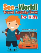 See the World! Travel Activity Book for Kids
