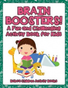 Brain Boosters! a Fun and Challenging Activity Book for Kids