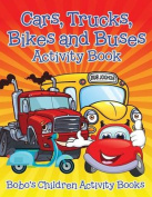 Cars, Trucks, Bikes and Buses Activity Book