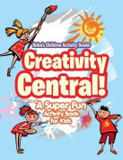 Creativity Central! a Super Fun Activity Book for Kids