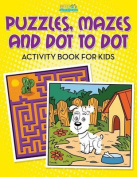 Puzzles, Mazes and Dot to Dot Activity Book for Kids