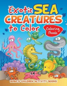 Exotic Sea Creatures to Color Coloring Book