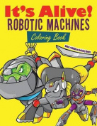 It's Alive! Robotic Machines Coloring Book