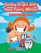 Smiling Bright with Those Pearly Whites! Dentist Coloring Book