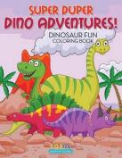 Super Duper Dino Adventures! Dinosaur Fun Coloring Book