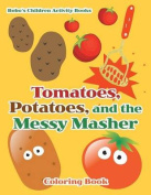 Tomatoes, Potatoes, and the Messy Masher Coloring Book
