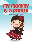 My Mommy Is a Dancer Coloring Book