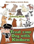 Treat Your Dog with Kindness Coloring Book