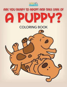 Are You Ready to Adopt and Take Care of a Puppy? Coloring Book