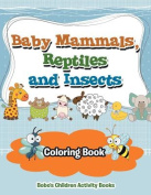 Baby Mammals, Reptiles and Insects Coloring Book