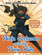 Ninja Costumes and Other Ninja Kids Fashions Coloring Book