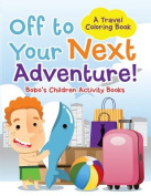 Off to Your Next Adventure! a Travel Coloring Book