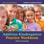 Addition Kindergarten Practice Workbook Math Essentials - Children's Arithmetic Books