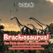 Brachiosaurus! Fun Facts about the Brachiosaurus - Dinosaurs for Children and Kids Edition - Children's Biological Science of Dinosaurs Books