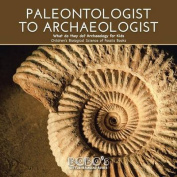 Paleontologist to Archaeologist - What Do They Do? Archaeology for Kids - Children's Biological Science of Fossils Books