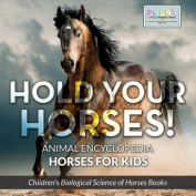 Hold Your Horses! Animal Encyclopedia - Horses for Kids - Children's Biological Science of Horses Books