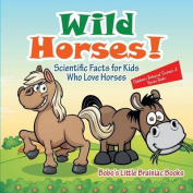 Wild Horses! Scientific Facts for Kids Who Love Horses - Children's Biological Science of Horses Books