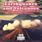 Earthquakes and Volcanoes -- Learn How Both Are Caused by Plate Tectonics on the Earth - Children's Earthquake & Volcano Books