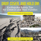 Drop, Cover, and Hold On! Earthquake Safety Tips for Children and Their Families - Children's Earthquake & Volcano Books