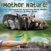 Mother Nature! Plant and Animal Life Around the World (Wildlife) - Children's Ecology Books