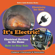 It's Electric! Electrical Devices at Home - How to Stay Safe - Electricity for Kids - Children's Electricity & Electronics