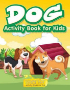Dog Activity Book for Kids, Activity Book