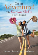 On an Adventure! the Curious Girl's Travel Journal