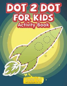 Dot 2 Dot for Kids Activity Book