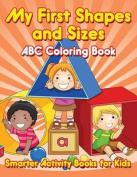 My First Shapes and Sizes ABC Coloring Book